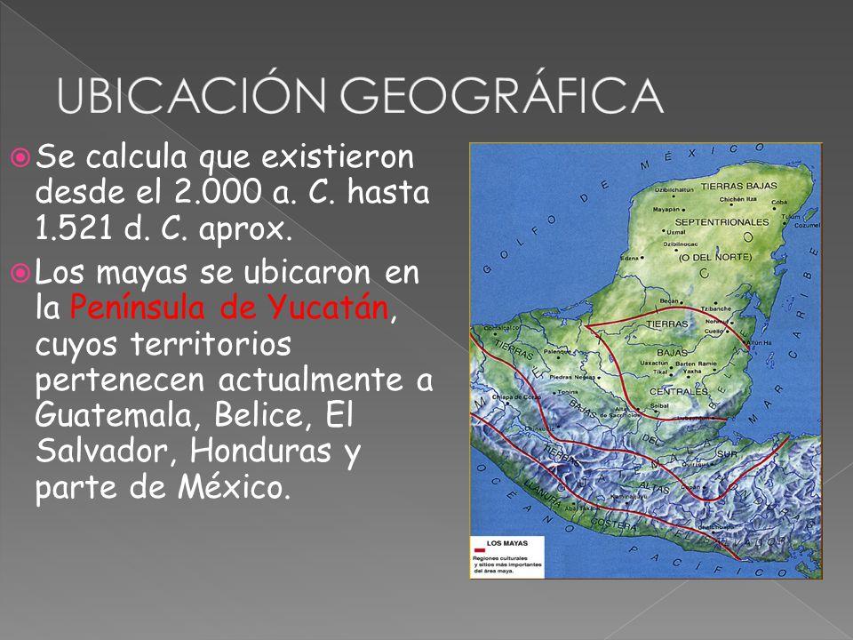 Se calcula que existieron desde el 2.000 a. C. hasta 1.521 d. C. aprox. Los mayas se ubicaron en la Península de Yucatán, cuyos territorios pertenecen