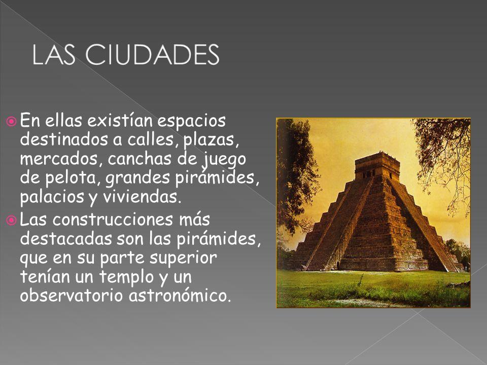 En ellas existían espacios destinados a calles, plazas, mercados, canchas de juego de pelota, grandes pirámides, palacios y viviendas. Las construccio