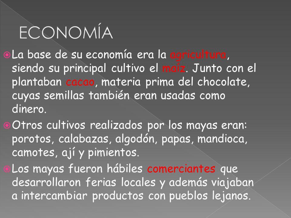 La base de su economía era la agricultura, siendo su principal cultivo el maíz. Junto con el plantaban cacao, materia prima del chocolate, cuyas semil