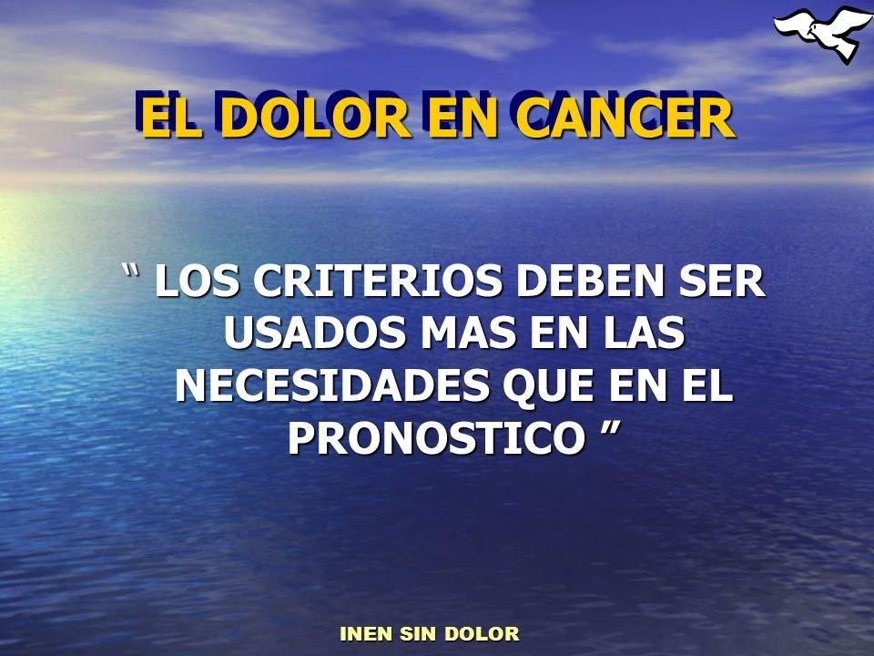 EL DOLOR EN CANCER LOS CRITERIOS DEBEN SER USADOS MAS EN LAS NECESIDADES QUE EN EL PRONOSTICO LOS CRITERIOS DEBEN SER USADOS MAS EN LAS NECESIDADES QU