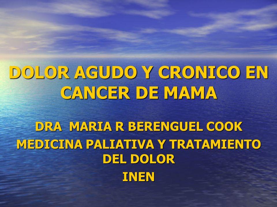 DRA MARIA R BERENGUEL COOK MEDICINA PALIATIVA Y TRATAMIENTO DEL DOLOR INEN DOLOR AGUDO Y CRONICO EN CANCER DE MAMA