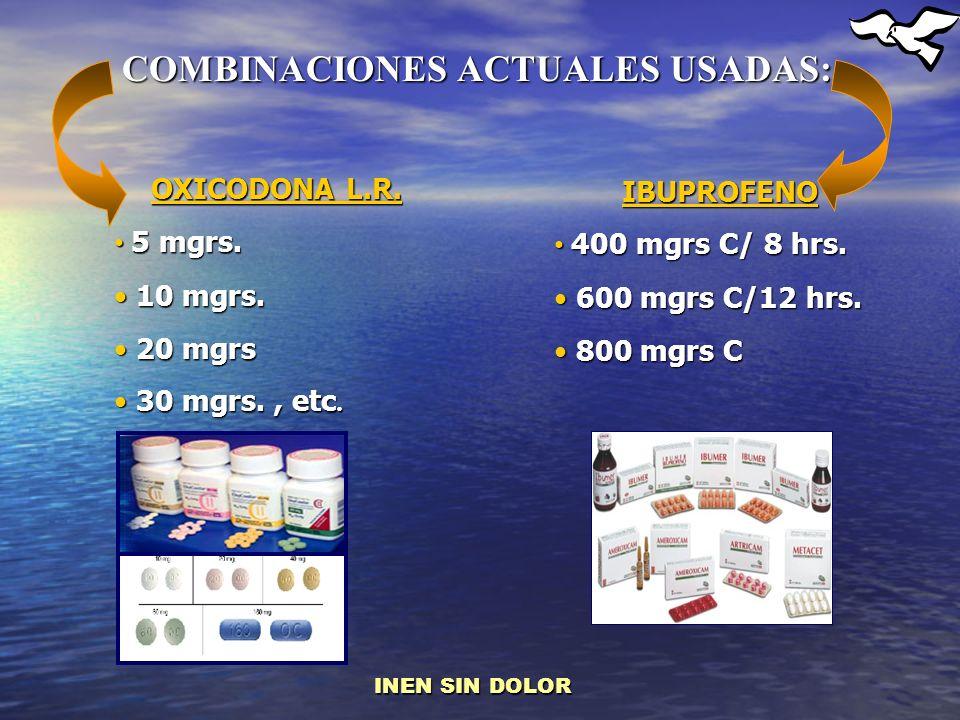 OXICODONA L.R. 5 mgrs. 5 mgrs. 10 mgrs. 10 mgrs. 20 mgrs 20 mgrs 30 mgrs., etc. 30 mgrs., etc. COMBINACIONES ACTUALES USADAS: IBUPROFENO 400 mgrs C/ 8