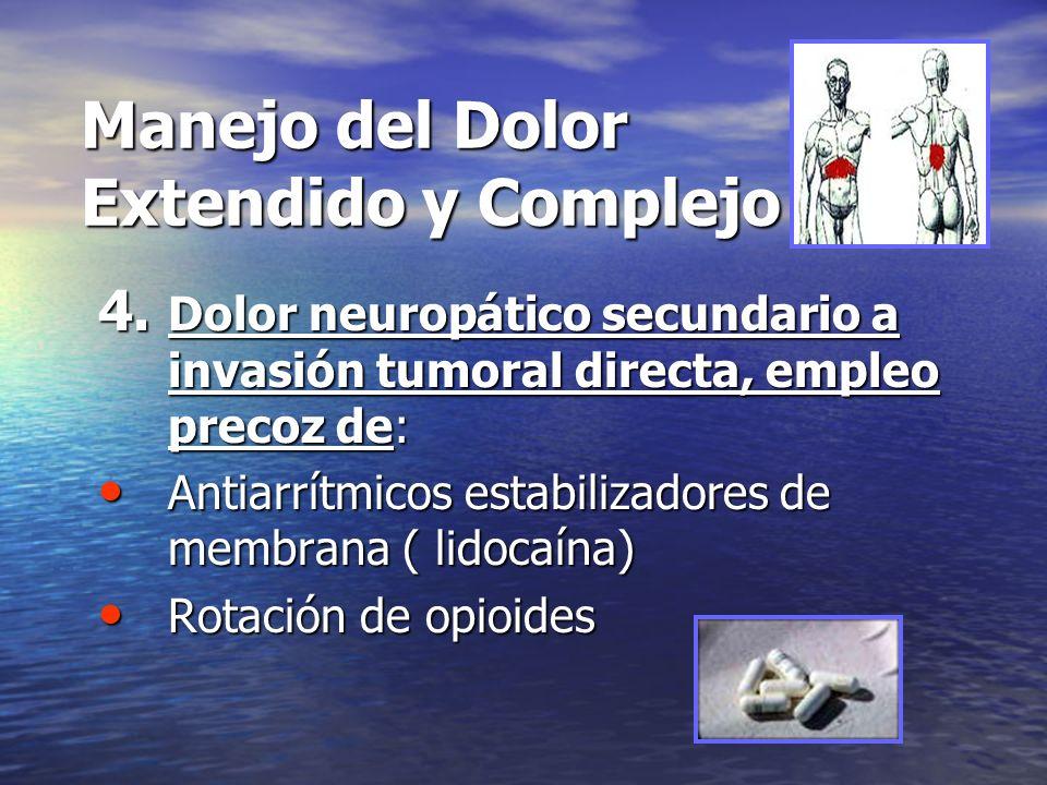 4. Dolor neuropático secundario a invasión tumoral directa, empleo precoz de: Antiarrítmicos estabilizadores de membrana ( lidocaína) Antiarrítmicos e