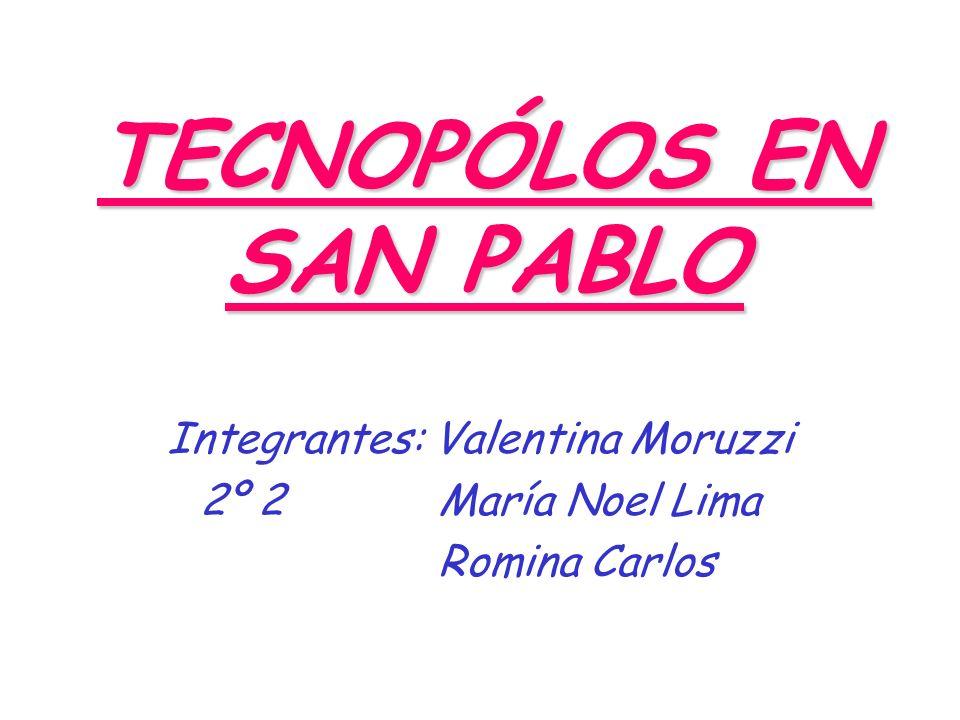 TECNOPÓLOS EN SAN PABLO Integrantes: Valentina Moruzzi 2º 2 María Noel Lima Romina Carlos