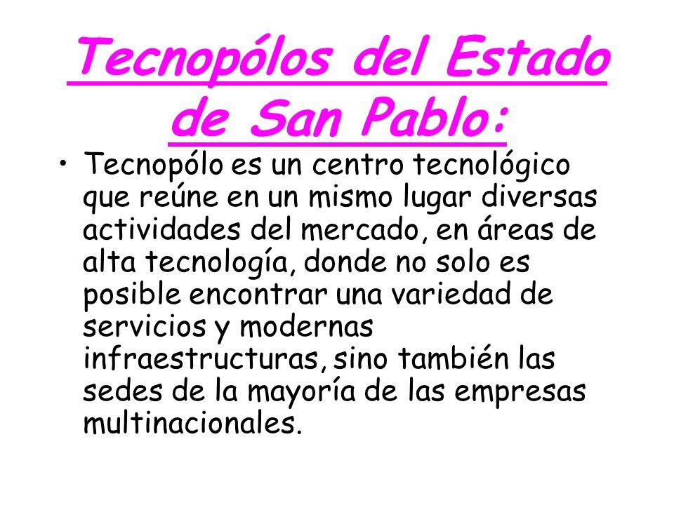 Tecnopólos del Estado de San Pablo: Tecnopólo es un centro tecnológico que reúne en un mismo lugar diversas actividades del mercado, en áreas de alta