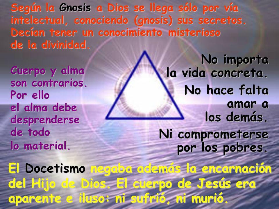 Según la Gnosis a Dios se llega sólo por vía intelectual, conociendo (gnosis) sus secretos. Decían tener un conocimiento misterioso de la divinidad. E