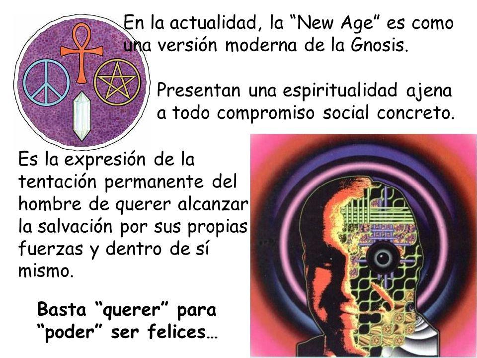 En la actualidad, la New Age es como una versión moderna de la Gnosis. Presentan una espiritualidad ajena a todo compromiso social concreto. Es la exp