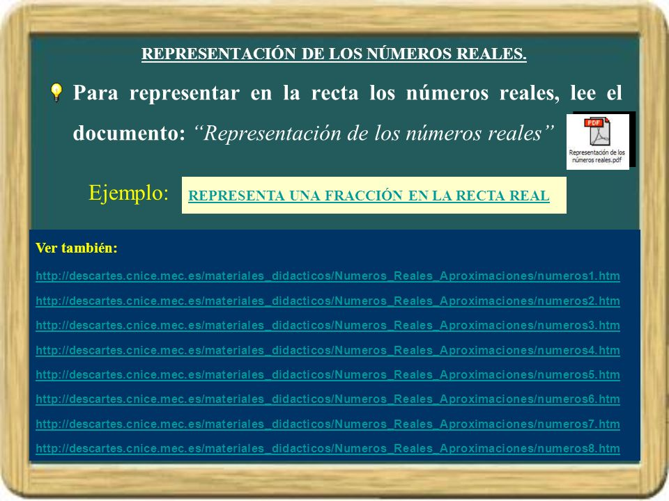 REPRESENTACIÓN DE LOS NÚMEROS REALES. Para representar en la recta los números reales, lee el documento: Representación de los números reales Ejemplo: