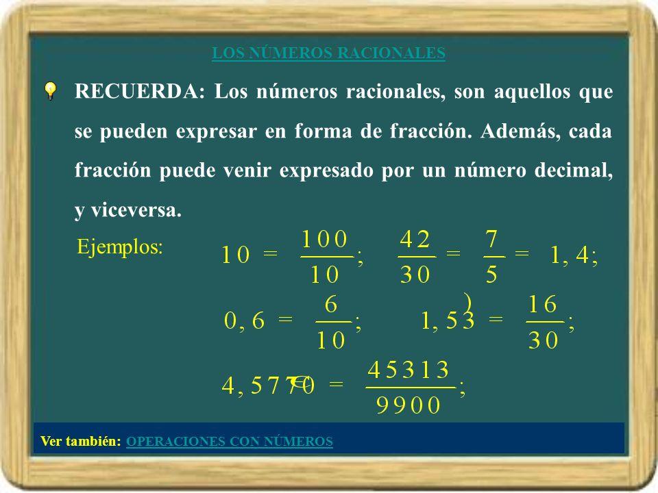 LOS NÚMEROS RACIONALES RECUERDA: Los números racionales, son aquellos que se pueden expresar en forma de fracción. Además, cada fracción puede venir e