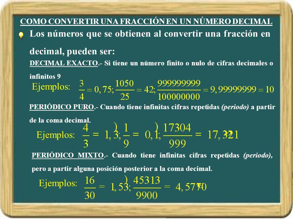 COMO CONVERTIR UNA FRACCIÓN EN UN NÚMERO DECIMAL Ejemplos: Los números que se obtienen al convertir una fracción en decimal, pueden ser: Ejemplos: DEC