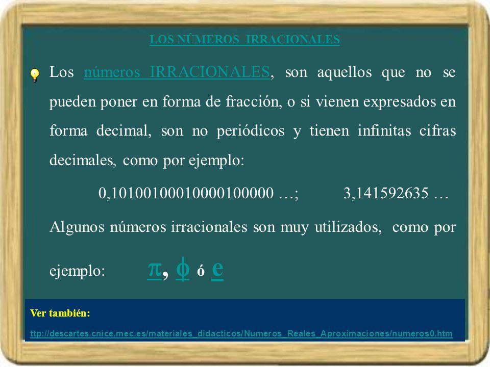 LOS NÚMEROS IRRACIONALES Los números IRRACIONALES, son aquellos que no se pueden poner en forma de fracción, o si vienen expresados en forma decimal,