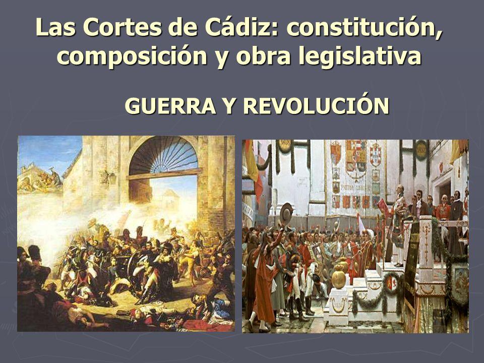 Las Cortes de Cádiz: constitución, composición y obra legislativa GUERRA Y REVOLUCIÓN