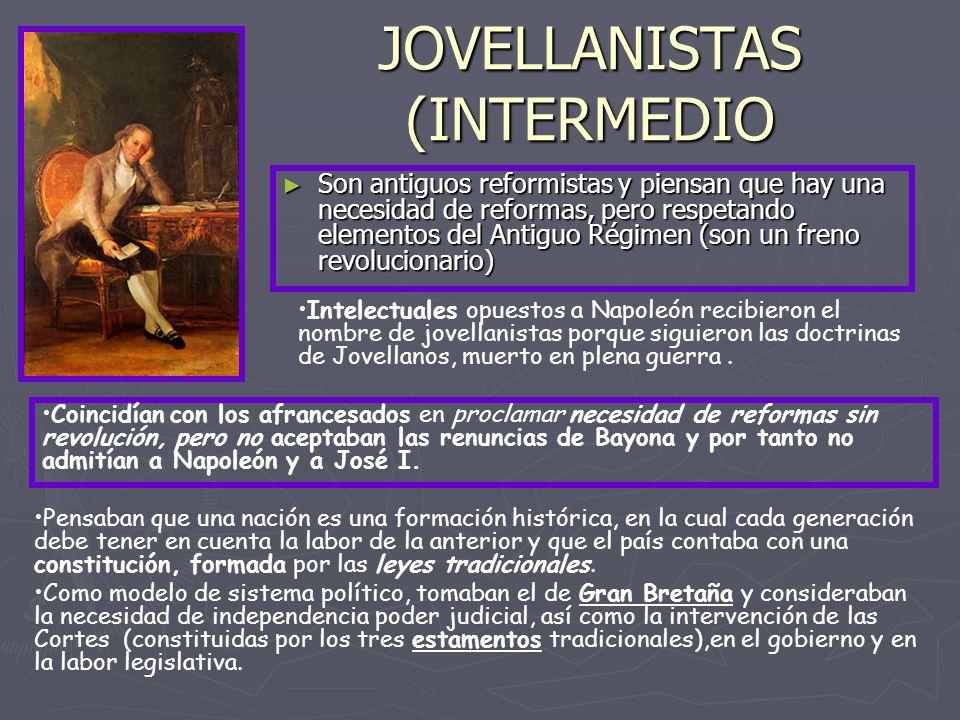 JOVELLANISTAS (INTERMEDIO Son antiguos reformistas y piensan que hay una necesidad de reformas, pero respetando elementos del Antiguo Régimen (son un