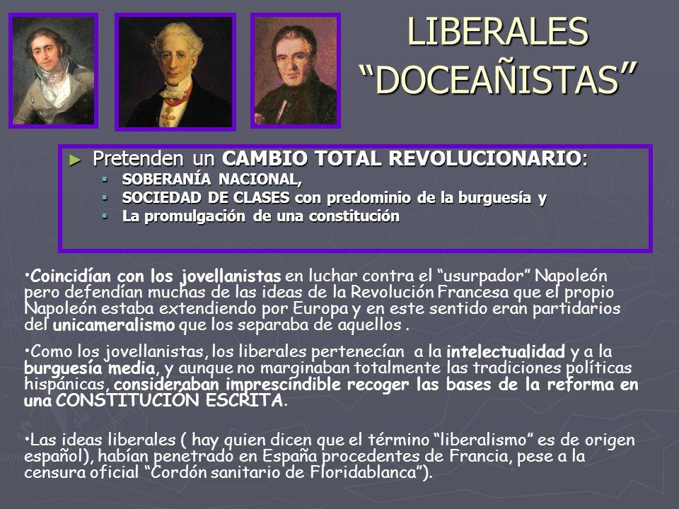 LIBERALES DOCEAÑISTAS LIBERALES DOCEAÑISTAS Pretenden un CAMBIO TOTAL REVOLUCIONARIO: SOBERANÍA NACIONAL, SOCIEDAD DE CLASES con predominio de la burg
