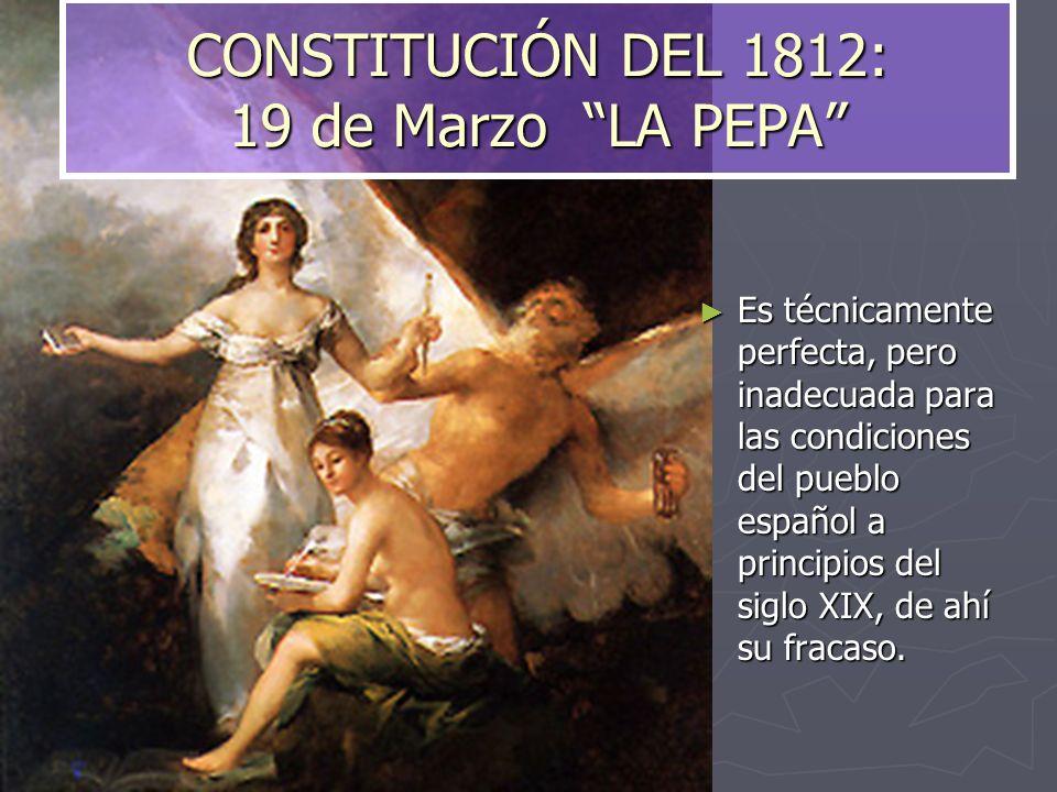 Es técnicamente perfecta, pero inadecuada para las condiciones del pueblo español a principios del siglo XIX, de ahí su fracaso. CONSTITUCIÓN DEL 1812