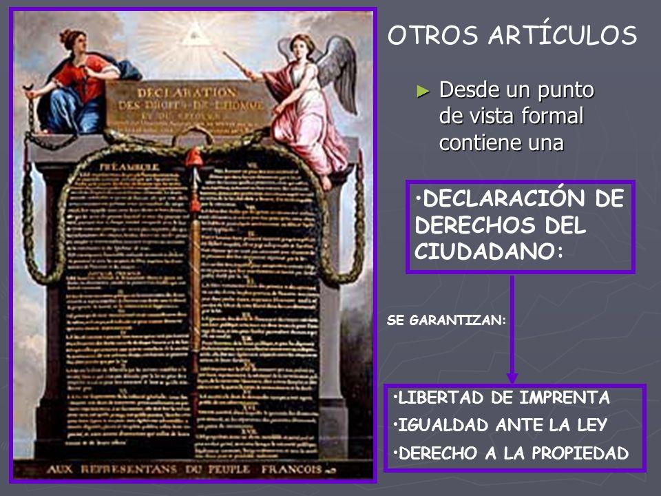 Desde un punto de vista formal contiene una LIBERTAD DE IMPRENTA IGUALDAD ANTE LA LEY DERECHO A LA PROPIEDAD DECLARACIÓN DE DERECHOS DEL CIUDADANO: OT
