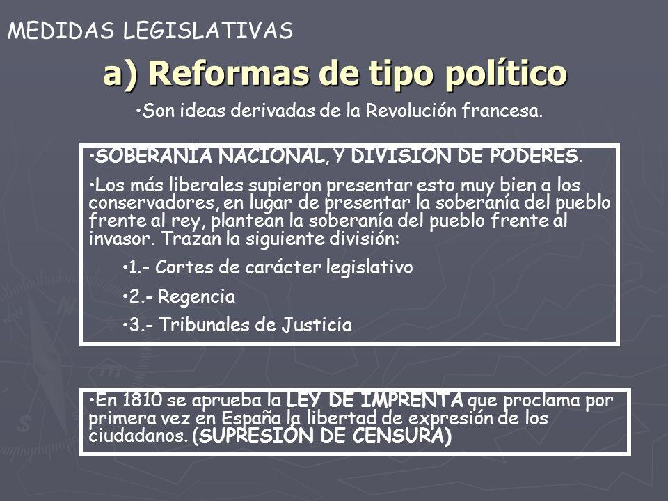 a) Reformas de tipo político SOBERANÍA NACIONAL, Y DIVISIÓN DE PODERES. Los más liberales supieron presentar esto muy bien a los conservadores, en lug