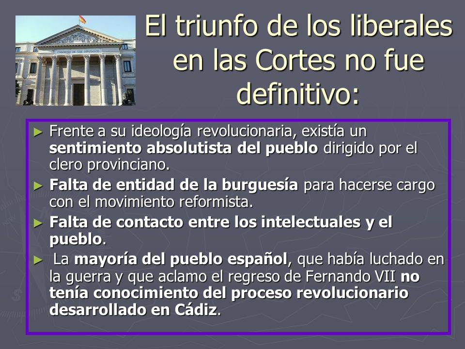 El triunfo de los liberales en las Cortes no fue definitivo: Frente a su ideología revolucionaria, existía un sentimiento absolutista del pueblo dirigido por el clero provinciano.