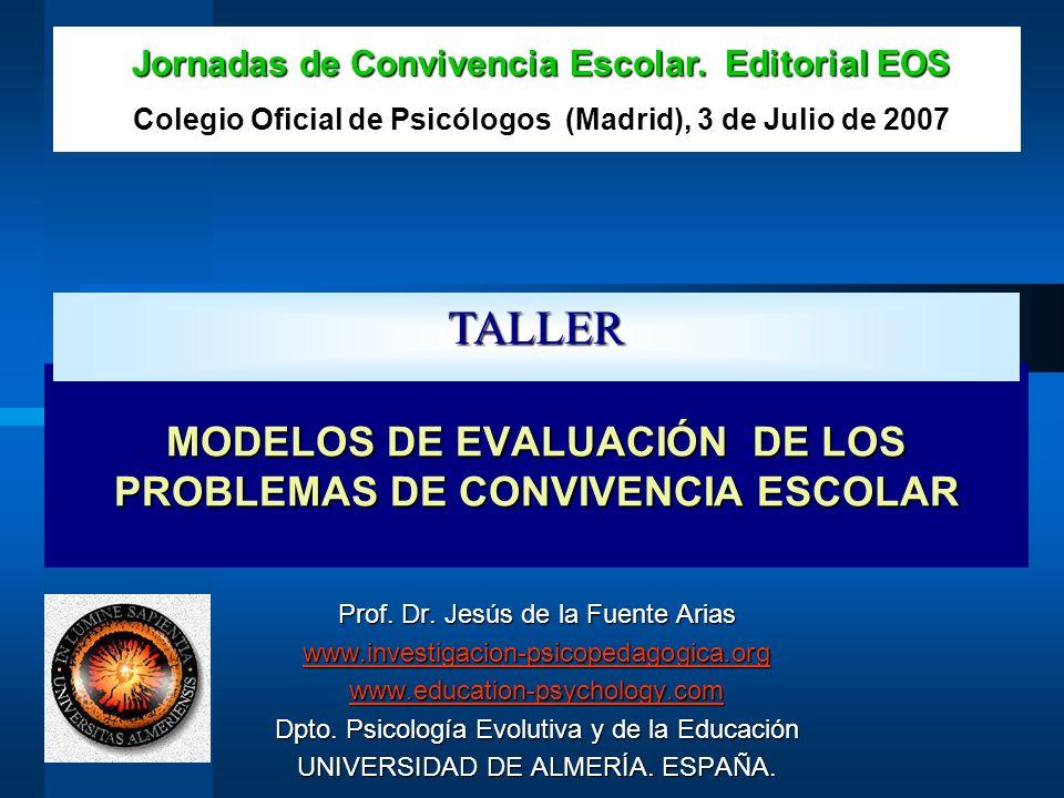 MODELOS DE EVALUACIÓN DE LOS PROBLEMAS DE CONVIVENCIA ESCOLAR Prof. Dr. Jesús de la Fuente Arias www.investigacion-psicopedagogica.org www.education-p