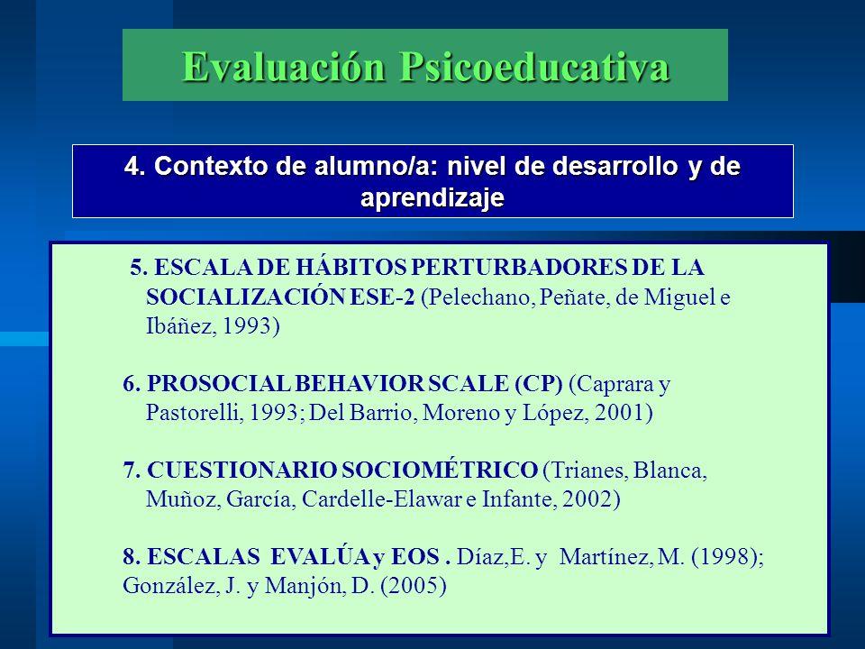 Evaluación Psicoeducativa 4. Contexto de alumno/a: nivel de desarrollo y de aprendizaje 5. ESCALA DE HÁBITOS PERTURBADORES DE LA SOCIALIZACIÓN ESE-2 (