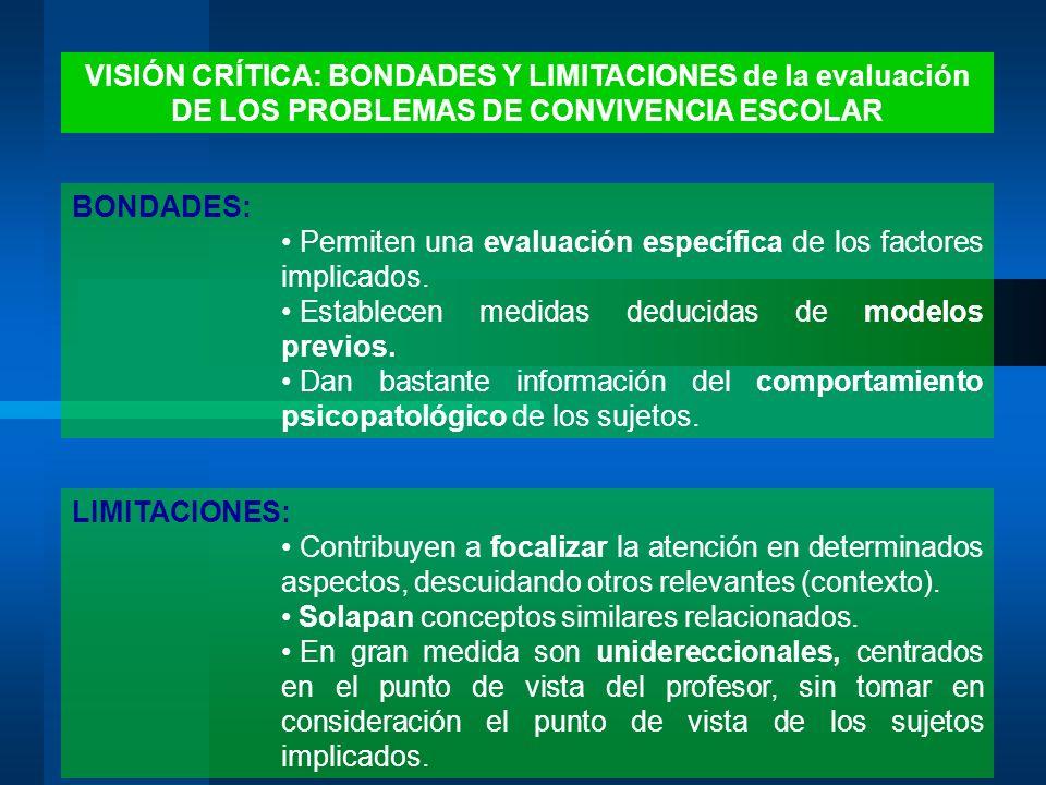 VISIÓN CRÍTICA: BONDADES Y LIMITACIONES de la evaluación DE LOS PROBLEMAS DE CONVIVENCIA ESCOLAR BONDADES: Permiten una evaluación específica de los f