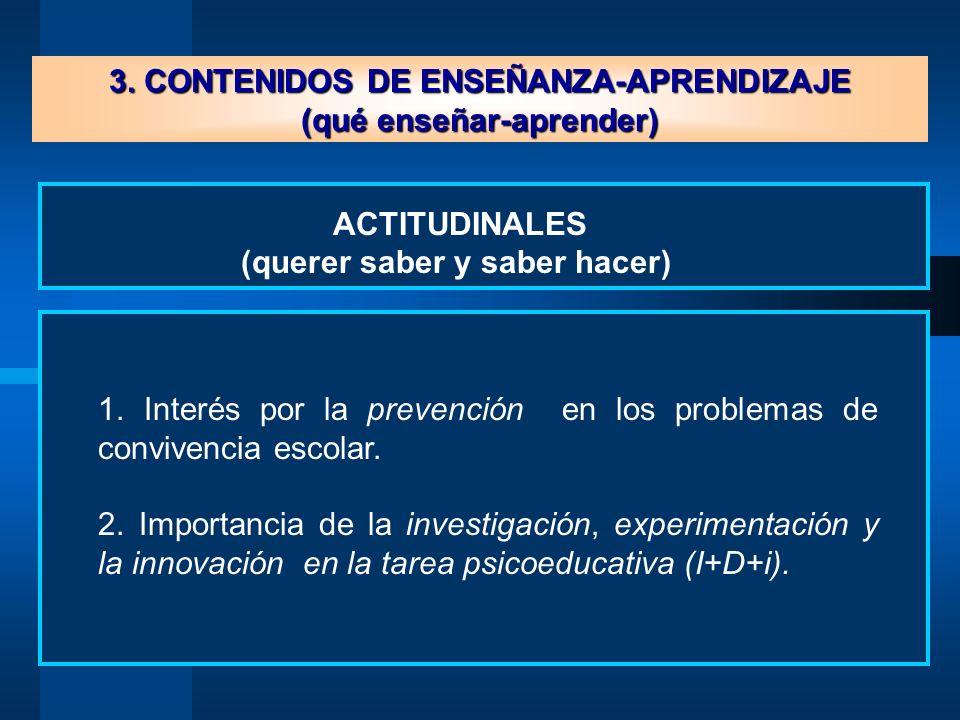 3. CONTENIDOS DE ENSEÑANZA-APRENDIZAJE (qué enseñar-aprender) ACTITUDINALES (querer saber y saber hacer) 1. Interés por la prevención en los problemas