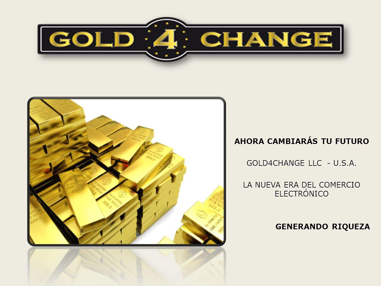 AHORA CAMBIARÁS TU FUTURO GOLD4CHANGE LLC - U.S.A.