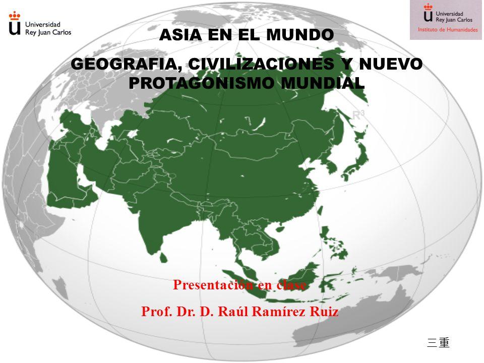 ASIA EN EL MUNDO GEOGRAFIA, CIVILIZACIONES Y NUEVO PROTAGONISMO MUNDIAL R3R3 Presentación en clase Prof.