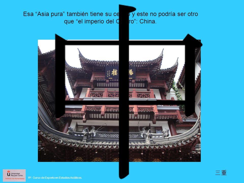 Esa Asia pura también tiene su centro y este no podría ser otro que el imperio del Centro: China.
