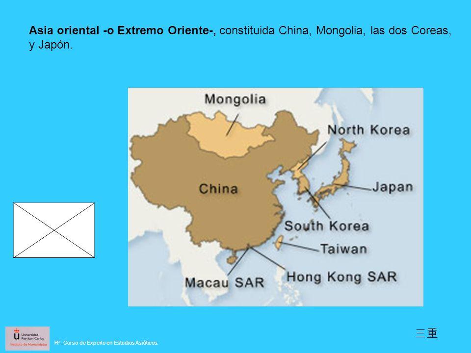 Asia oriental -o Extremo Oriente-, constituida China, Mongolia, las dos Coreas, y Japón.