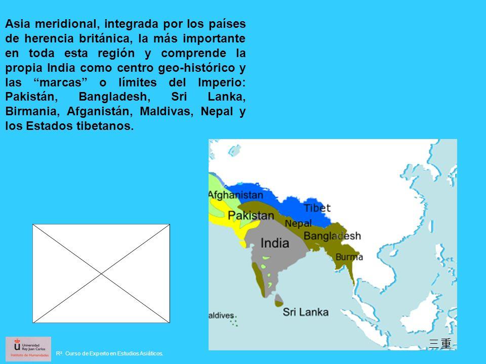 Asia meridional, integrada por los países de herencia británica, la más importante en toda esta región y comprende la propia India como centro geo-histórico y las marcas o límites del Imperio: Pakistán, Bangladesh, Sri Lanka, Birmania, Afganistán, Maldivas, Nepal y los Estados tibetanos.