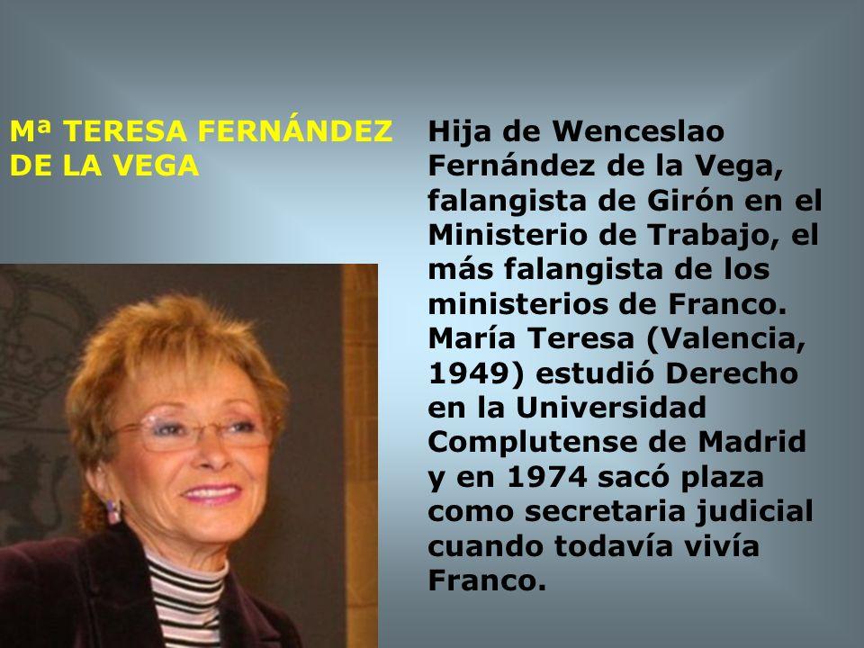 Mª TERESA FERNÁNDEZ DE LA VEGA Hija de Wenceslao Fernández de la Vega, falangista de Girón en el Ministerio de Trabajo, el más falangista de los minis