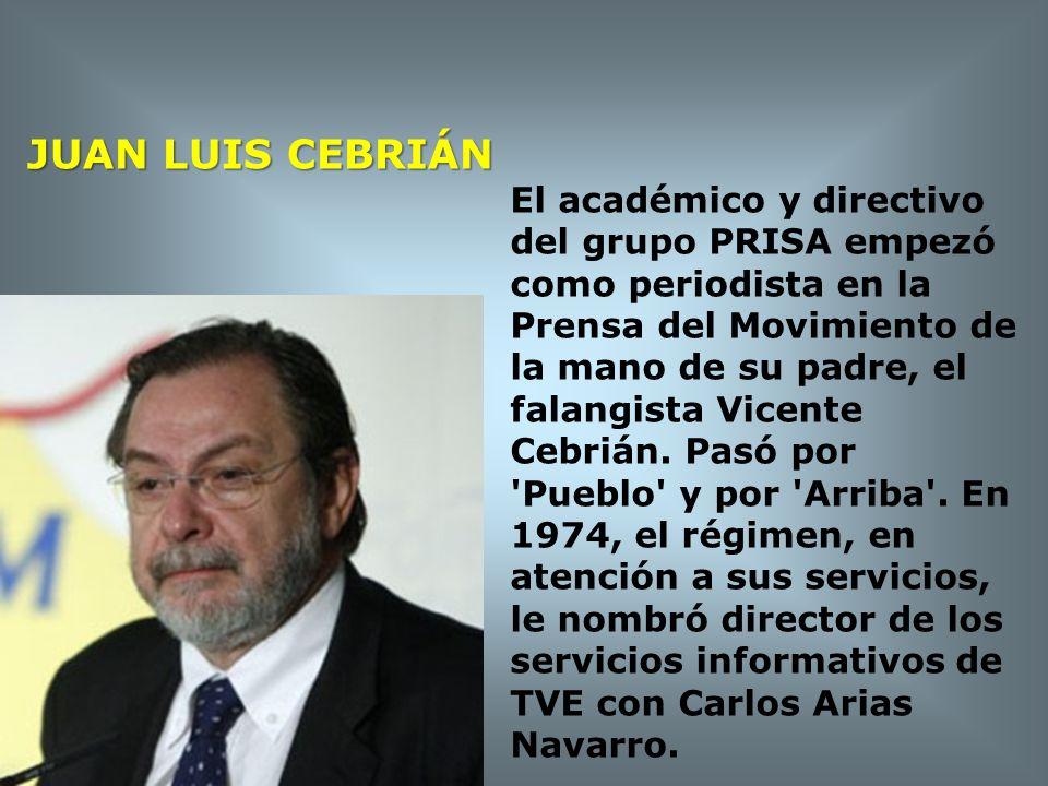 JUAN LUIS CEBRIÁN El académico y directivo del grupo PRISA empezó como periodista en la Prensa del Movimiento de la mano de su padre, el falangista Vi