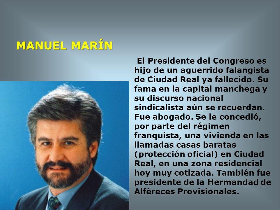 MANUEL MARÍN El Presidente del Congreso es hijo de un aguerrido falangista de Ciudad Real ya fallecido. Su fama en la capital manchega y su discurso n