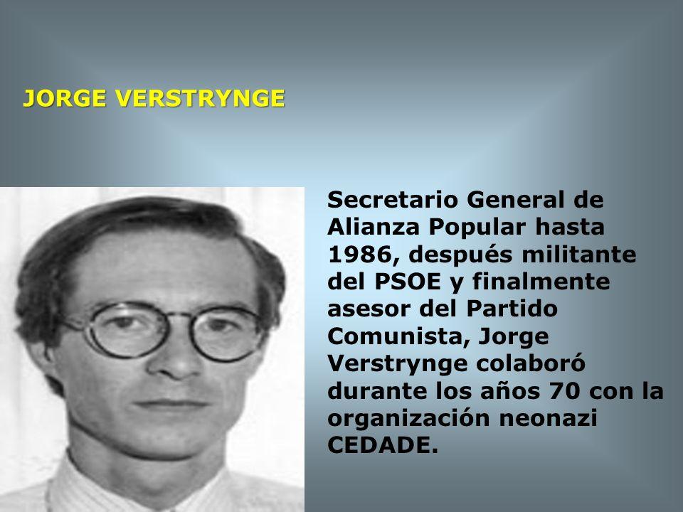 JORGE VERSTRYNGE Secretario General de Alianza Popular hasta 1986, después militante del PSOE y finalmente asesor del Partido Comunista, Jorge Verstry