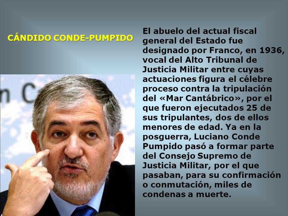 CÁNDIDO CONDE-PUMPIDO El abuelo del actual fiscal general del Estado fue designado por Franco, en 1936, vocal del Alto Tribunal de Justicia Militar en