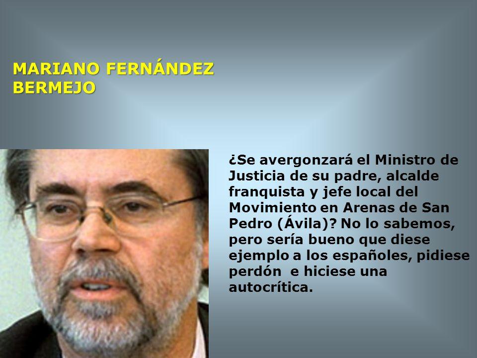 MARIANO FERNÁNDEZ BERMEJO ¿Se avergonzará el Ministro de Justicia de su padre, alcalde franquista y jefe local del Movimiento en Arenas de San Pedro (