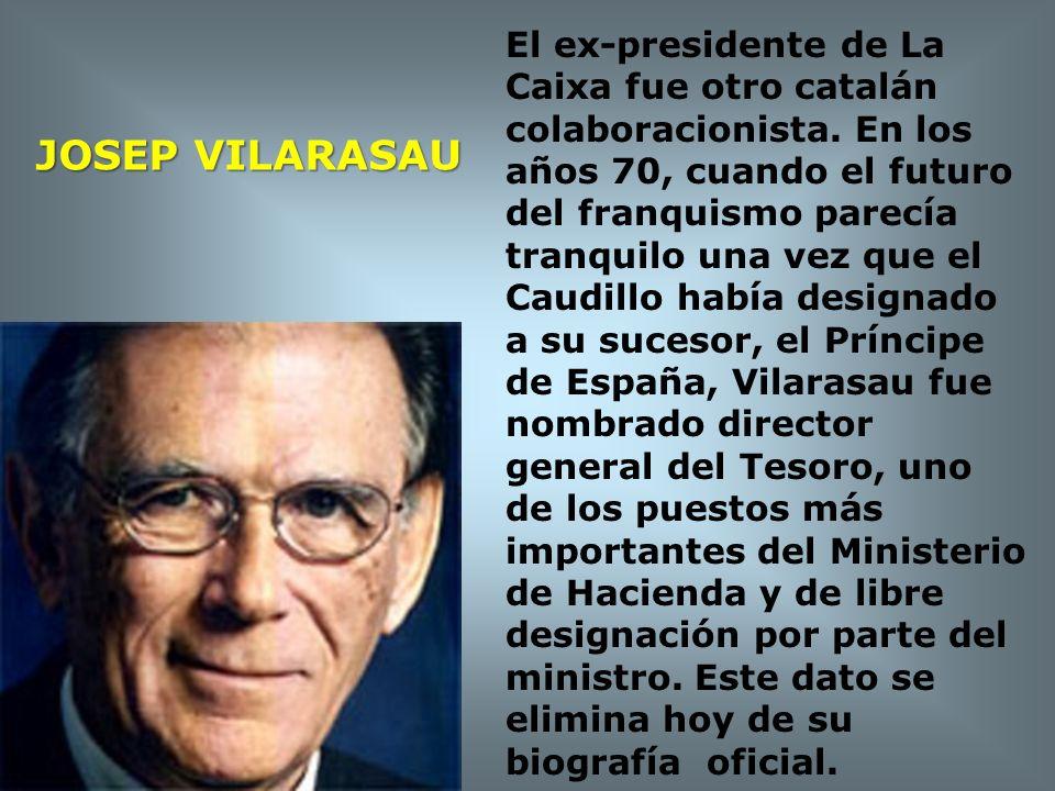 JOSEP VILARASAU El ex-presidente de La Caixa fue otro catalán colaboracionista. En los años 70, cuando el futuro del franquismo parecía tranquilo una