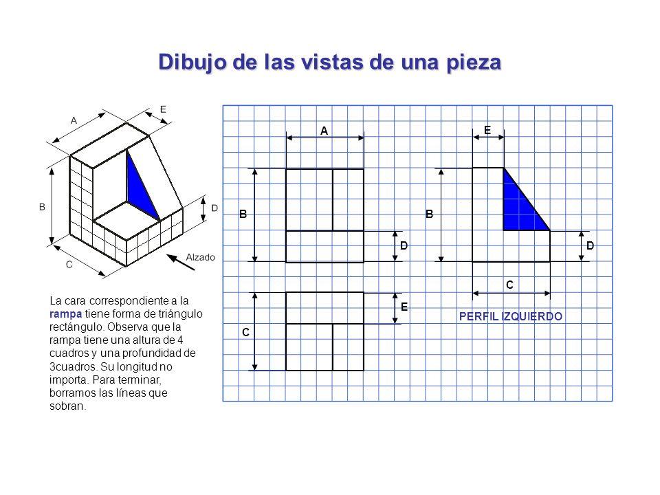 Dibujo de las vistas de una pieza La cara correspondiente a la rampa tiene forma de triángulo rectángulo. Observa que la rampa tiene una altura de 4 c