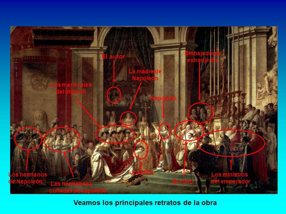 Veamos los principales retratos de la obra El autor La madre de Napoleón Embajadores extranjeros Napoleón El clero Los hermanos de Napoleón Las hermanas y cuñadas de napoleón Josefina Los mariscales del Imperio Los ministros del emperador