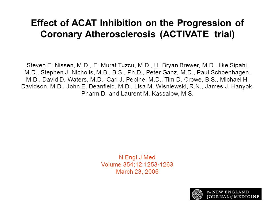 Effect of ACAT Inhibition on the Progression of Coronary Atherosclerosis (ACTIVATE trial) Steven E. Nissen, M.D., E. Murat Tuzcu, M.D., H. Bryan Brewe