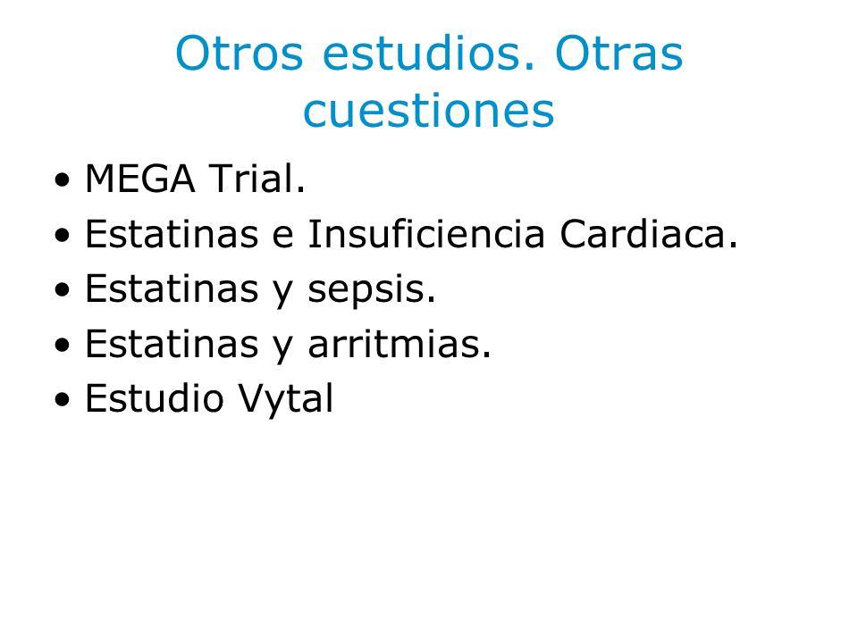 Otros estudios. Otras cuestiones MEGA Trial. Estatinas e Insuficiencia Cardiaca. Estatinas y sepsis. Estatinas y arritmias. Estudio Vytal