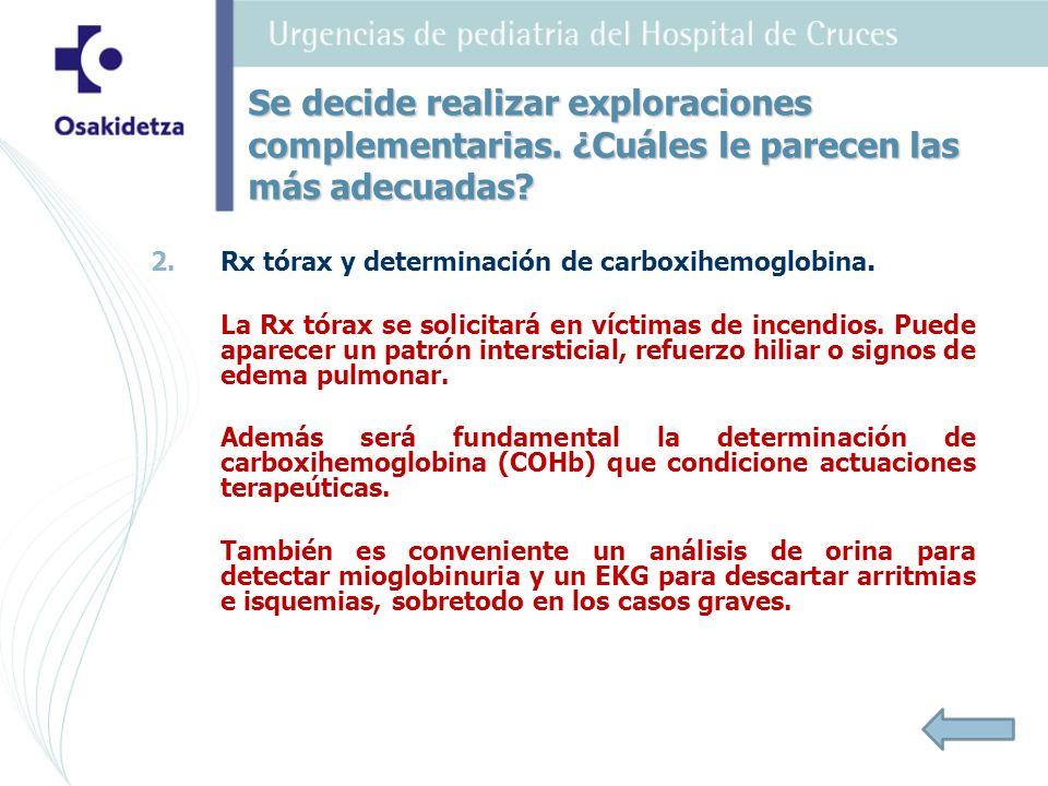 2. 2.Rx tórax y determinación de carboxihemoglobina. La Rx tórax se solicitará en víctimas de incendios. Puede aparecer un patrón intersticial, refuer