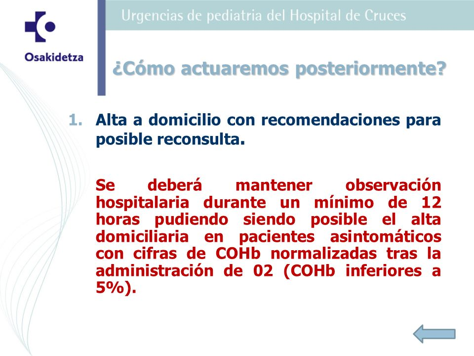 1. 1.Alta a domicilio con recomendaciones para posible reconsulta. Se deberá mantener observación hospitalaria durante un mínimo de 12 horas pudiendo