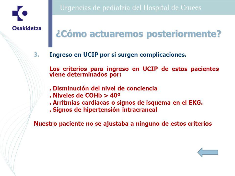 3. 3.Ingreso en UCIP por si surgen complicaciones. Los criterios para ingreso en UCIP de estos pacientes viene determinados por:. Disminución del nive