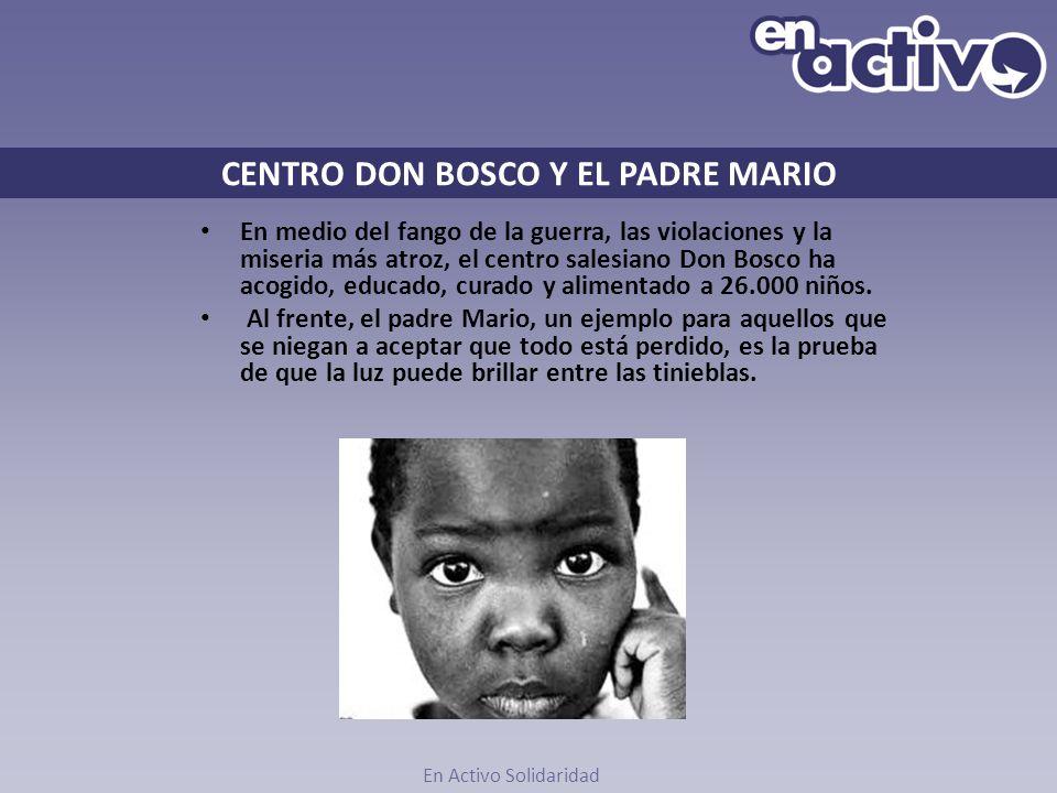 CENTRO DON BOSCO Y EL PADRE MARIO En medio del fango de la guerra, las violaciones y la miseria más atroz, el centro salesiano Don Bosco ha acogido, e