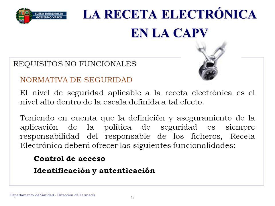 Departamento de Sanidad - Dirección de Farmacia 47 REQUISITOS NO FUNCIONALES NORMATIVA DE SEGURIDAD El nivel de seguridad aplicable a la receta electr
