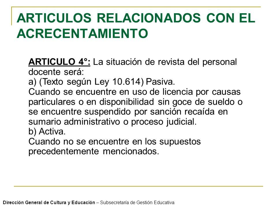 ARTICULOS RELACIONADOS CON EL ACRECENTAMIENTO ARTICULO 4°: La situación de revista del personal docente será: a) (Texto según Ley 10.614) Pasiva.