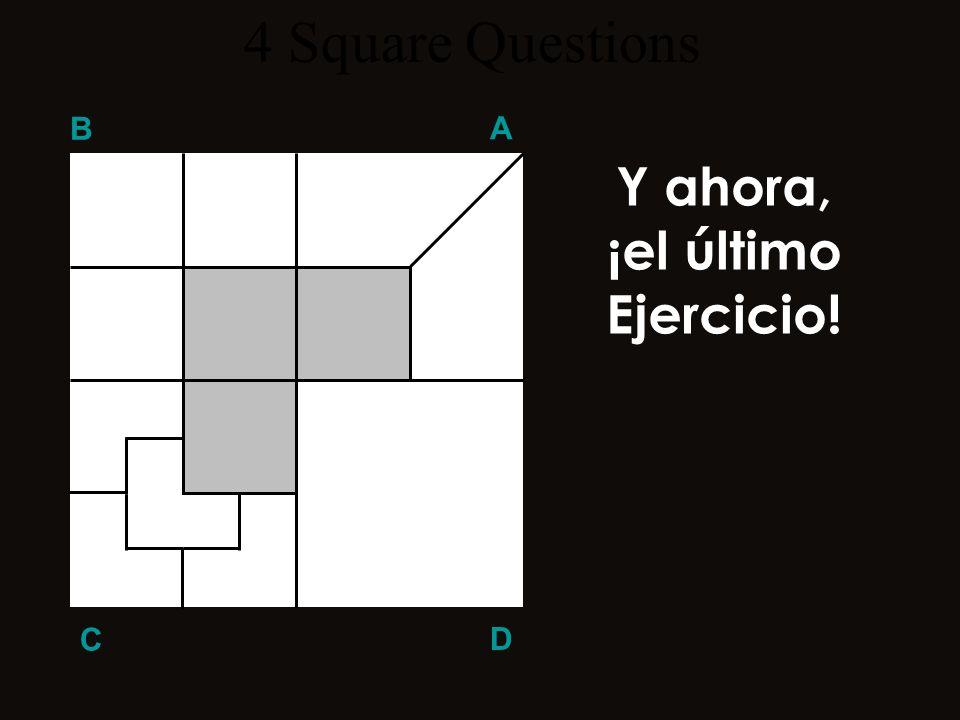 ¿¿Podías resolverlo?? ??? Q 3 B A D C 4 Square Questions Divide el área blanca del cuadrado C en cuatro piezas iguales