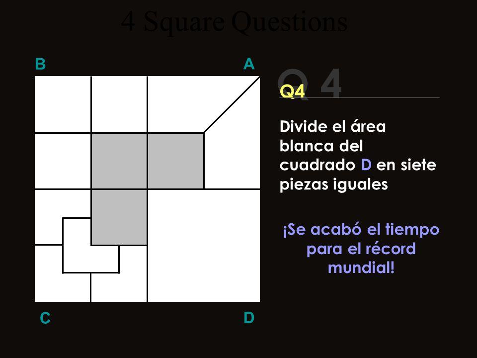 Q 4 B A D C Q 4 1 4 Square Questions Divide el área blanca del cuadrado D en siete piezas iguales